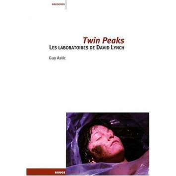 TWIN PEAKS, Les laboratoires de David Lynch, Guy Astic Livre