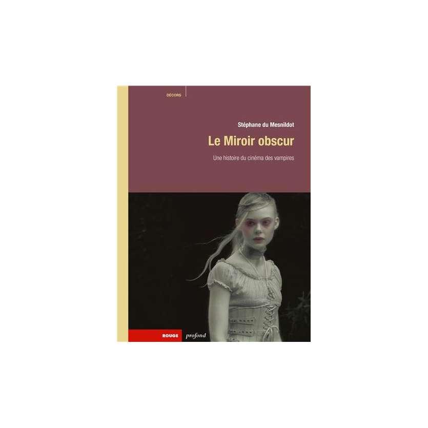 LE MIROIR OBSCUR Une Histoire du cinéma des vampires, Stéphane Du Mesnildot Livre