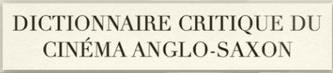 Dictionnaire critique du Cinéma Anglo-Saxon