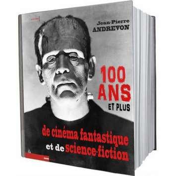 100 ANS ET PLUS DE CINEMA FANTASTIQUE ET DE SCIENCE FICTION Jean-Pierre Andrevon - 2013 - Livre