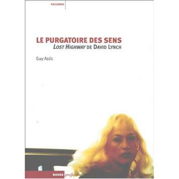LE PURGATOIRE DES SENS Lost Highway de David Lynch, Guy Astic Livre