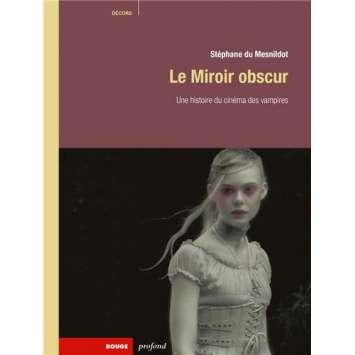 LE MIROIR OBSCUR Une Histoire du cinéma des vampires , Stéphane Du Mesnildot